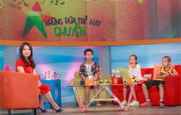 """VTV6 ra mắt chương trình mới """"Những đứa trẻ hay chuyện"""""""