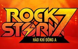 """RockStorm7 – Sẵn sàng """"bùng cháy"""" cùng Hào khí Đông A"""