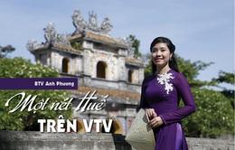 BTV Anh Phương: Một nét Huế trên VTV