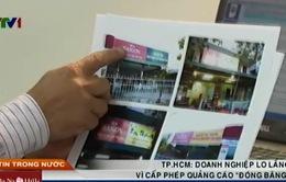 """TP.HCM: DN lo lắng vì cấp phép quảng cáo """"đóng băng"""""""