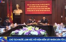 Chủ tịch nước làm việc với Viện Kiểm sát Nhân dân Tối cao