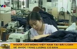 Lao động Việt Nam tại Đài Loan sẽ được tăng lương cơ bản