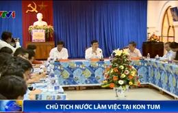 Chủ tịch nước thăm và làm việc tại Kon Tum