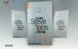Làm sao để tìm kiếm Steve Jobs tiếp theo?