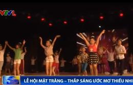 Sôi nổi Lễ hội Mặt Trăng - Thắp sáng ước mơ thiếu nhi Việt Nam