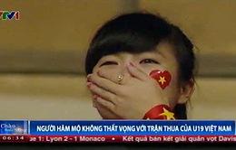 CĐV Việt Nam không thất vọng về trận thua của U19 Việt Nam