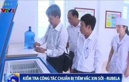 Bộ Y tế kiểm tra công tác chuẩn bị chiến dịch tiêm vaccine sởi - rubela tại Thái Bình
