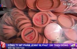 Công ty mỹ phẩm Jenny bị phạt 195 triệu đồng