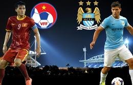 THTT trận giao hữu CLB Man City - ĐT Việt Nam (20h, VTV6)