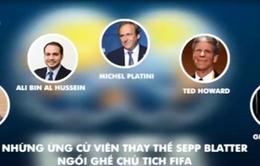 5 ứng viên cho chức Chủ tịch FIFAthay thế Sepp Blatter
