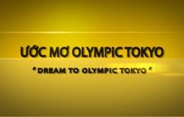 Đón xem tập 6 chương trình Ước mơ Olympic Tokyo