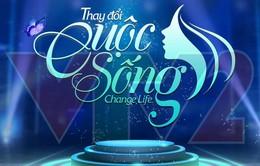 Change Life – Thay đổi cuộc sống tiếp nhận hồ sơ đăng ký mùa thứ 2