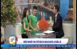 Gặp gỡ đôi nhảy 9x vô địch Bachata châu Á