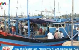 Kinh tế biển 2015 - câu chuyện từ một gia đình ngư dân