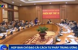Ban Chỉ đạo Cải cách tư pháp Trung ương họp phiên 18