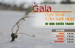 Gala 'Cuộc sống vẫn tươi đẹp: Đi qua chiến tranh' lên sóng VTV4