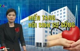 Ghép tạng ở Việt Nam: Công nghệ, pháp lý sẵn sàng nhưng khan hiếm nguồn hiến tạng