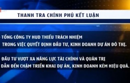 Thanh tra Chính phủ kết luận vụ việc Tổng công ty HUD