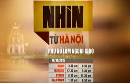 Nhìn từ Hà Nội: Phụ nữ làm ngoại giao (20h30, VTV4)