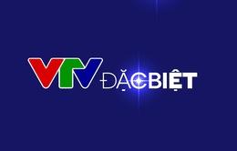VTV Đặc biệt tháng 3 đổi lịch phát sóng