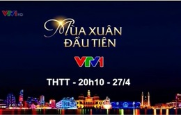 Mùa xuân đầu tiên: Cầu truyền hình đặc biệt dịp 30/4 của VTV