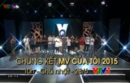 """Chung kết """"MV của tôi 2015"""": Sáng tạo và chất lượng"""
