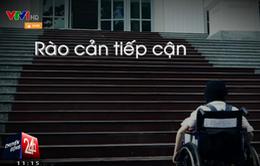 Người khuyết tật khó tiếp cận các công trình công cộng
