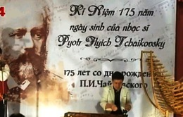 Tình cảm của nghệ sĩ Việt với nhạc sĩ thiên tài Tchaikovsky