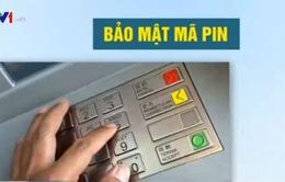 Người dùng nên đổi mã pin ATM thường xuyên