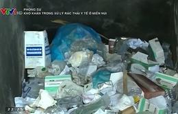 Thực trạng xử lý rác thải y tế ở miền núi - Khó khăn và lo ngại