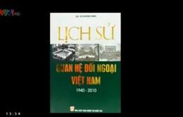 """Sách hay: """"Lịch sử quan hệ đối ngoại Việt Nam 1940-2010"""""""