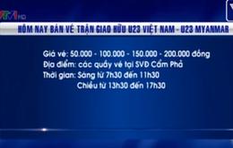 Mở bán vé xem trận giao hữu U23 Việt Nam - U23 Myanmar