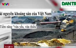 Khai thác khoáng sản Việt Nam vừa yếu, vừa thiếu!