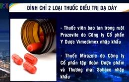 Đình chỉ 2 loại thuốc điều trị dạ dày
