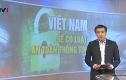 Việt Nam sẽ có Luật an toàn thông tin