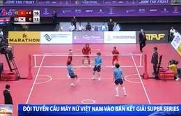 Đội tuyển cầu mây nữ Việt Nam vào bán kết Super Series