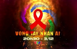 Vòng tay nhân ái: Hướng tới mục tiêu '3 không' trong phòng, chống HIV/AIDS