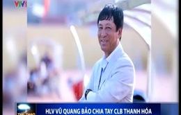 HLV Vũ Quang Bảo bất ngờ chia tay CLB Thanh Hóa