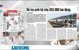 Điểm báo ngày 6/7: Hỗ trợ 263.000 lao động bị ảnh hưởng bởi sự cố môi trường
