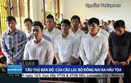 Bốn cầu thủ CLB Đồng Nai thừa nhận từng bán độ trót lọt với 50 triệu đồng