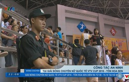 Công tác an ninh tại giải bóng chuyền nữ VTV Cup 2016 - Tôn Hoa Sen
