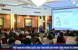 Việt Nam - Anh trao đổi giải pháp công nghệ tài chính