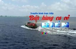 """VTV truyền hình trực tiếp """"Bản hùng ca về biển"""" (20h10, VTV1)"""