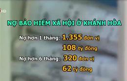 Hơn 1.300 đơn vị tại Khánh Hòa nợ bảo hiểm xã hội