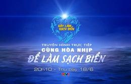 """THTT """"Cùng hòa nhịp để làm sạch biển"""" (20h10, VTV1)"""
