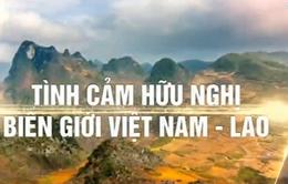 Tình hữu nghị bền chặt dọc tuyến biên giới Việt - Lào