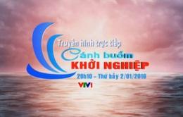 THTT Khởi nghiệp Quốc gia: Cánh buồm khởi nghiệp (20h10, VTV1)