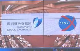 Trung Quốc kết nối thị trường chứng khoán Thâm Quyến - Hong Kong
