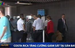 Costa Rica tăng cường giám sát tại sân bay phòng chống virus Zika
