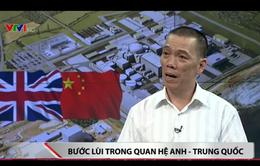 Hoãn dự án điện hạt nhân tỉ USD, quan hệ Anh - Trung Quốc căng thẳng tột độ
